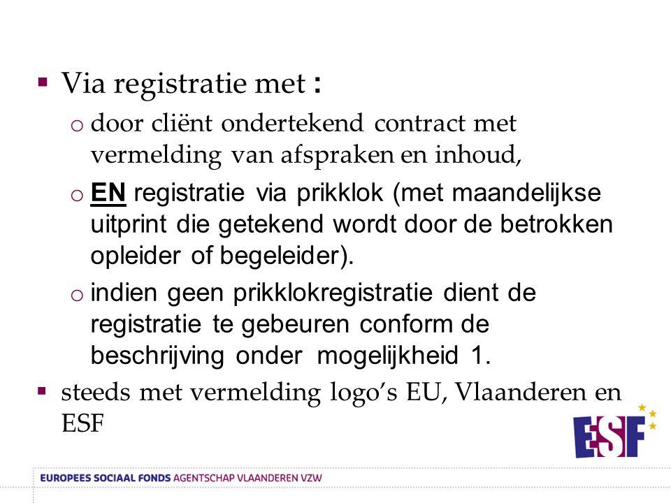  Via registratie met : o door cliënt ondertekend contract met vermelding van afspraken en inhoud, o EN registratie via prikklok (met maandelijkse uitprint die getekend wordt door de betrokken opleider of begeleider).
