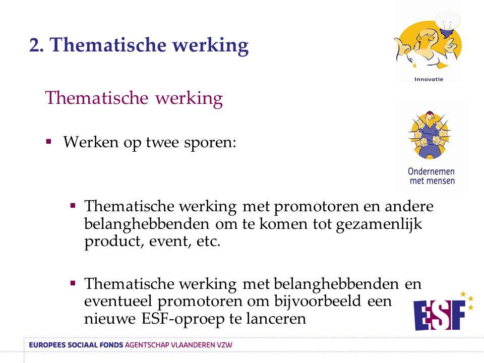2. Thematische werking Thematische werking  Werken op twee sporen:  Thematische werking met promotoren en andere belanghebbenden om te komen tot gez