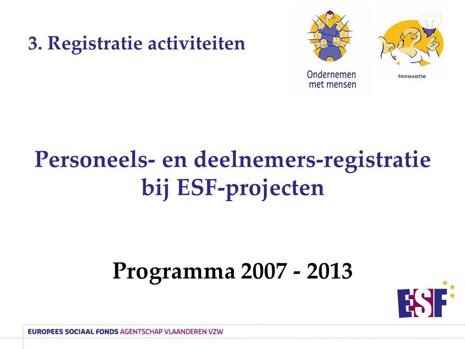 Personeels- en deelnemers-registratie bij ESF-projecten Programma 2007 - 2013 3.
