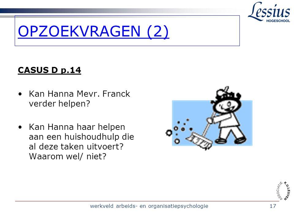 werkveld arbeids- en organisatiepsychologie17 OPZOEKVRAGEN (2) CASUS D p.14 Kan Hanna Mevr.