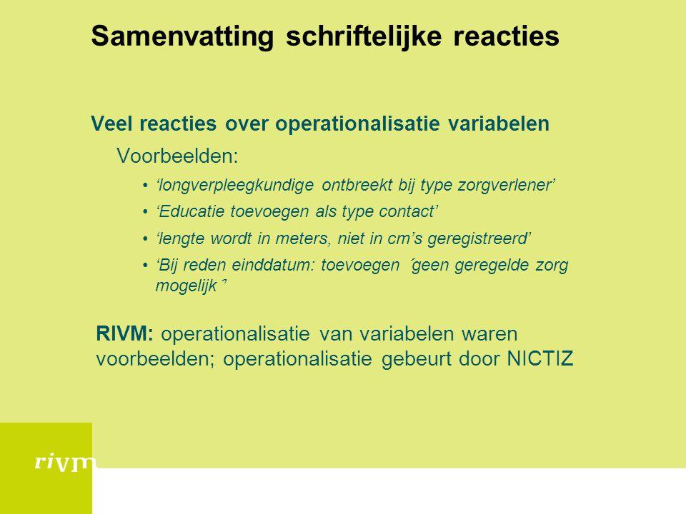 Samenvatting schriftelijke reacties Veel reacties over operationalisatie variabelen Voorbeelden: 'longverpleegkundige ontbreekt bij type zorgverlener'