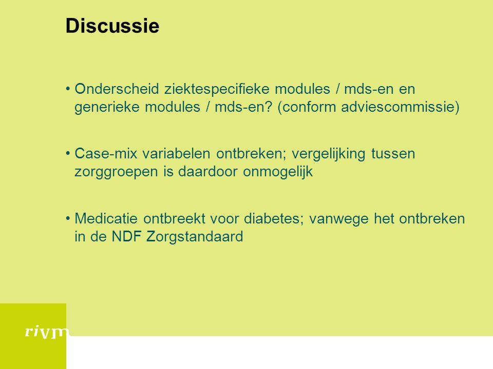 Discussie Onderscheid ziektespecifieke modules / mds-en en generieke modules / mds-en? (conform adviescommissie) Case-mix variabelen ontbreken; vergel