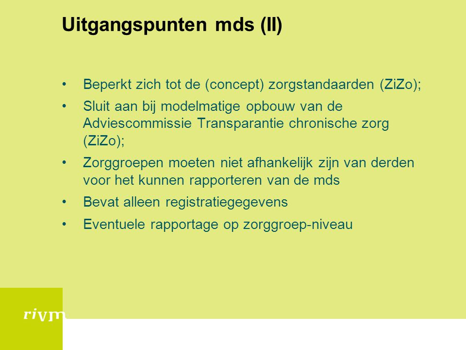 Uitgangspunten mds (II) Beperkt zich tot de (concept) zorgstandaarden (ZiZo); Sluit aan bij modelmatige opbouw van de Adviescommissie Transparantie ch