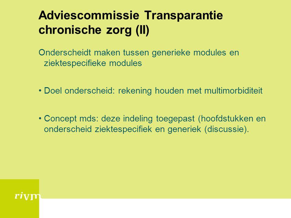 Adviescommissie Transparantie chronische zorg (II) Onderscheidt maken tussen generieke modules en ziektespecifieke modules Doel onderscheid: rekening