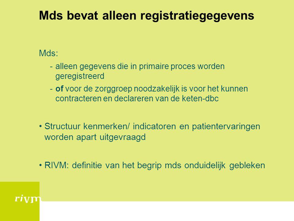 Mds bevat alleen registratiegegevens Mds: -alleen gegevens die in primaire proces worden geregistreerd -of voor de zorggroep noodzakelijk is voor het