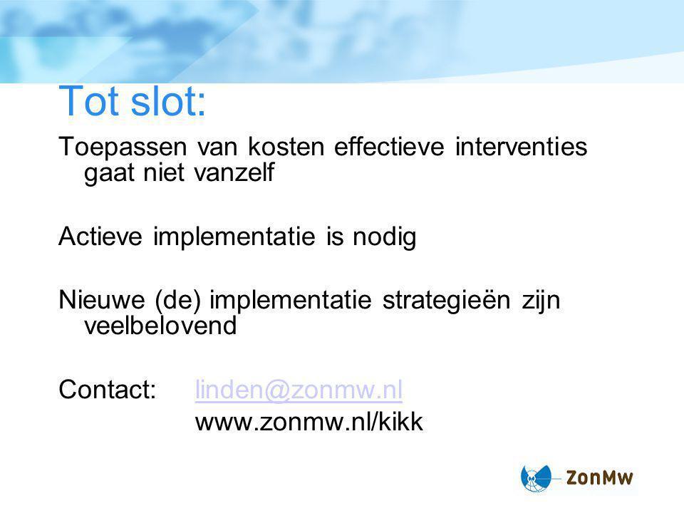 Tot slot: Toepassen van kosten effectieve interventies gaat niet vanzelf Actieve implementatie is nodig Nieuwe (de) implementatie strategieën zijn veelbelovend Contact:linden@zonmw.nllinden@zonmw.nl www.zonmw.nl/kikk