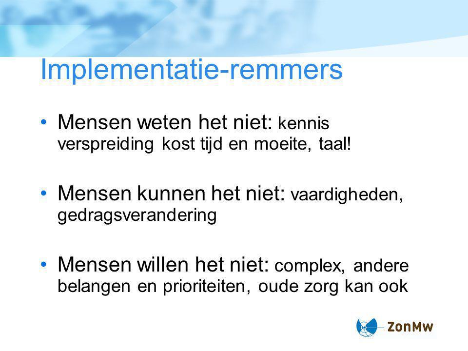 Implementatie-remmers Mensen weten het niet: kennis verspreiding kost tijd en moeite, taal.