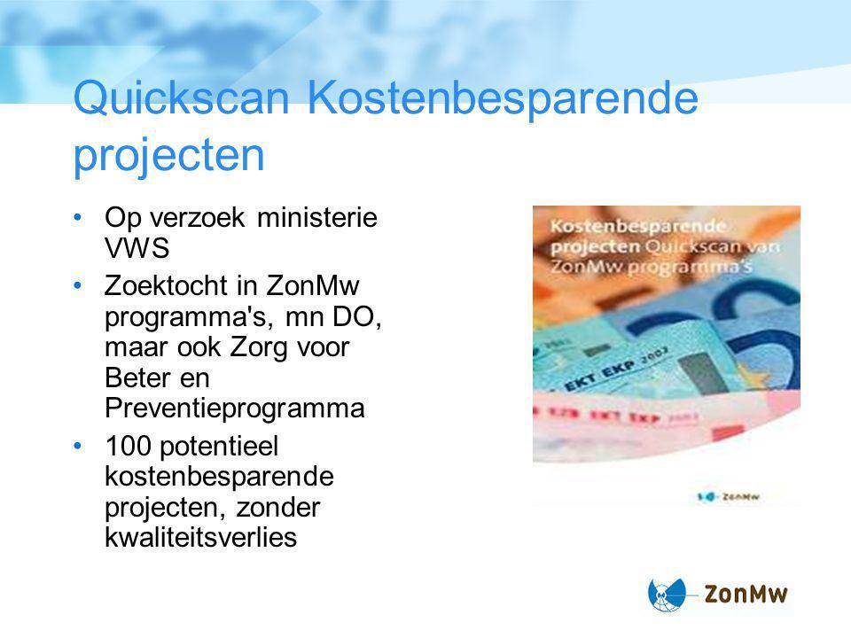 Quickscan Kostenbesparende projecten Op verzoek ministerie VWS Zoektocht in ZonMw programma s, mn DO, maar ook Zorg voor Beter en Preventieprogramma 100 potentieel kostenbesparende projecten, zonder kwaliteitsverlies