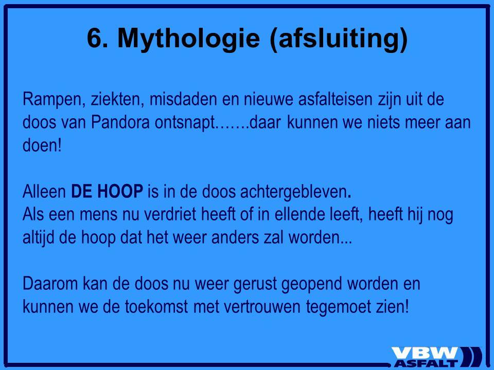 6. Mythologie (afsluiting) Rampen, ziekten, misdaden en nieuwe asfalteisen zijn uit de doos van Pandora ontsnapt…….daar kunnen we niets meer aan doen!