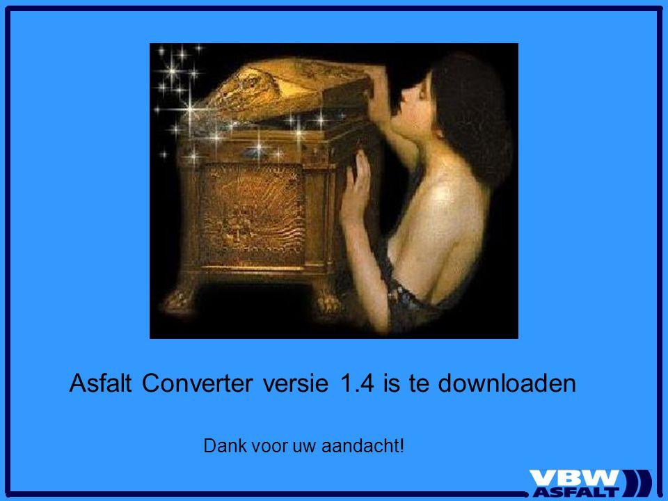 Asfalt Converter versie 1.4 is te downloaden Dank voor uw aandacht!
