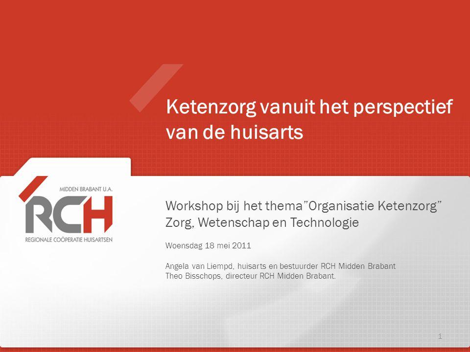 """Workshop bij het thema""""Organisatie Ketenzorg"""" Zorg, Wetenschap en Technologie Woensdag 18 mei 2011 Angela van Liempd, huisarts en bestuurder RCH Midde"""