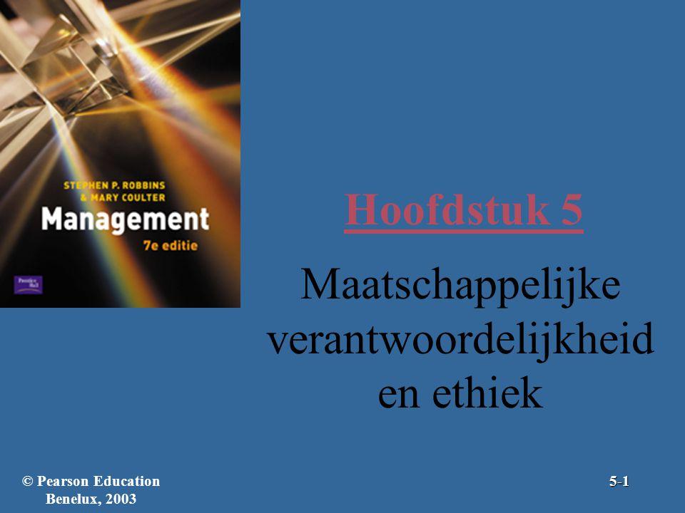 Hoofdstuk 5 Maatschappelijke verantwoordelijkheid en ethiek 5-1© Pearson Education Benelux, 2003