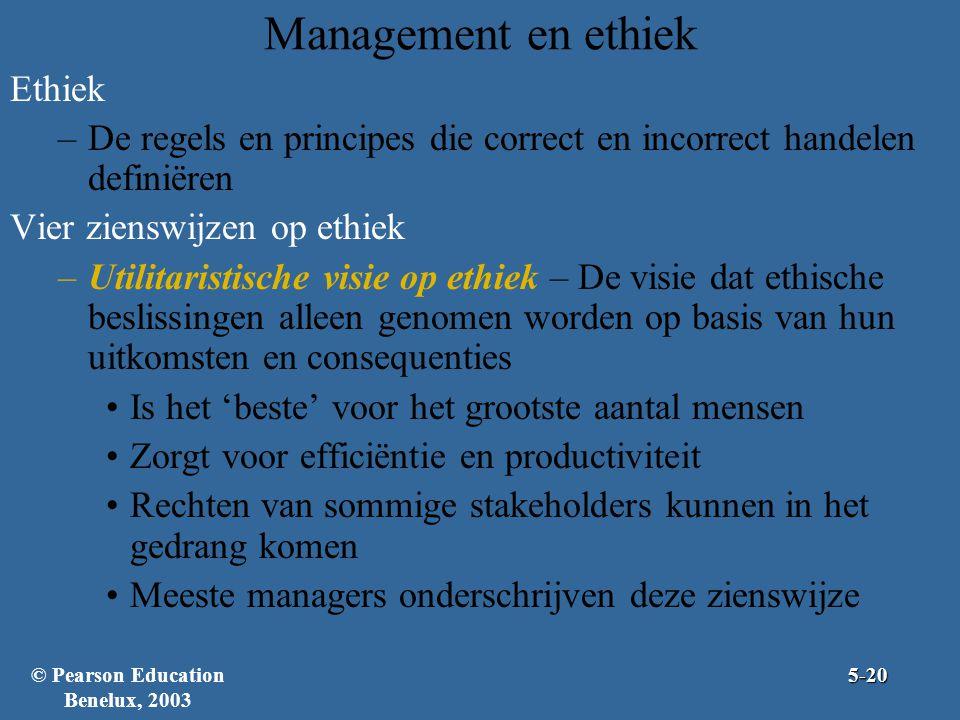 Management en ethiek Ethiek –De regels en principes die correct en incorrect handelen definiëren Vier zienswijzen op ethiek –Utilitaristische visie op ethiek – De visie dat ethische beslissingen alleen genomen worden op basis van hun uitkomsten en consequenties Is het 'beste' voor het grootste aantal mensen Zorgt voor efficiëntie en productiviteit Rechten van sommige stakeholders kunnen in het gedrang komen Meeste managers onderschrijven deze zienswijze 5-20© Pearson Education Benelux, 2003