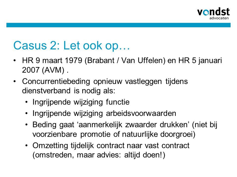 Casus 2: Let ook op… HR 9 maart 1979 (Brabant / Van Uffelen) en HR 5 januari 2007 (AVM). Concurrentiebeding opnieuw vastleggen tijdens dienstverband i