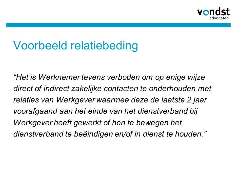 """Voorbeeld relatiebeding """"Het is Werknemer tevens verboden om op enige wijze direct of indirect zakelijke contacten te onderhouden met relaties van Wer"""