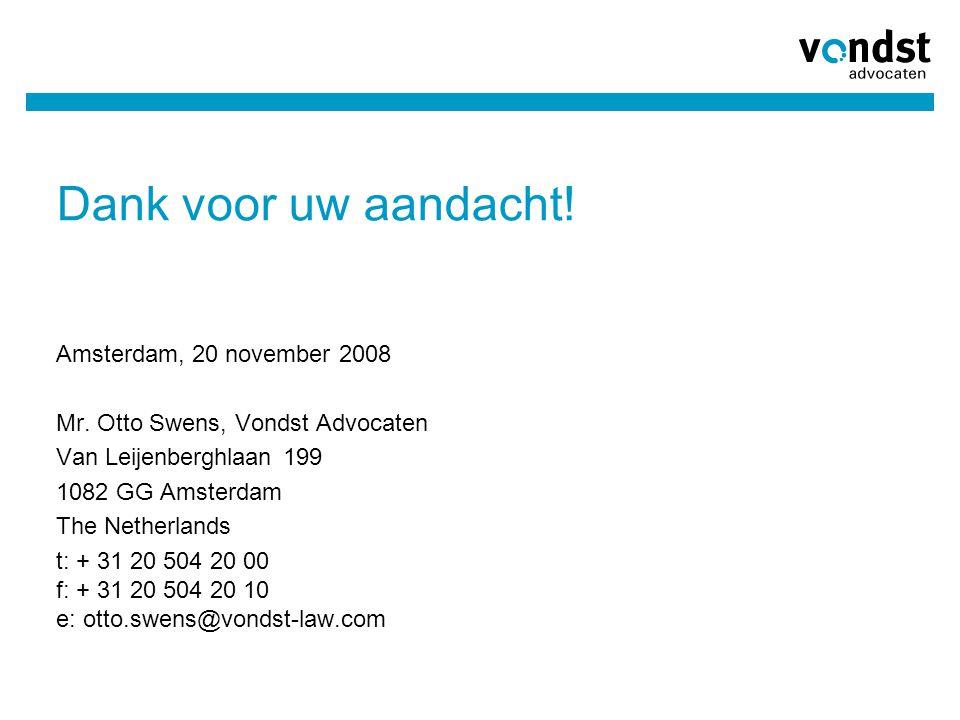 Dank voor uw aandacht! Amsterdam, 20 november 2008 Mr. Otto Swens, Vondst Advocaten Van Leijenberghlaan 199 1082 GG Amsterdam The Netherlands t: + 31