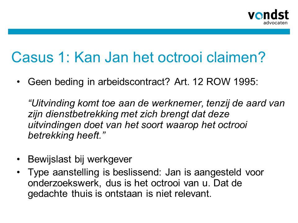 """Casus 1: Kan Jan het octrooi claimen? Geen beding in arbeidscontract? Art. 12 ROW 1995: """"Uitvinding komt toe aan de werknemer, tenzij de aard van zijn"""