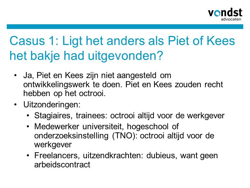 Casus 1: Ligt het anders als Piet of Kees het bakje had uitgevonden? Ja, Piet en Kees zijn niet aangesteld om ontwikkelingswerk te doen. Piet en Kees