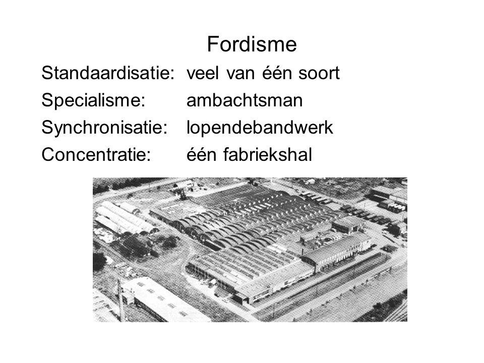 Fordisme Standaardisatie: veel van één soort Specialisme: ambachtsman Synchronisatie: lopendebandwerk Concentratie: één fabriekshal