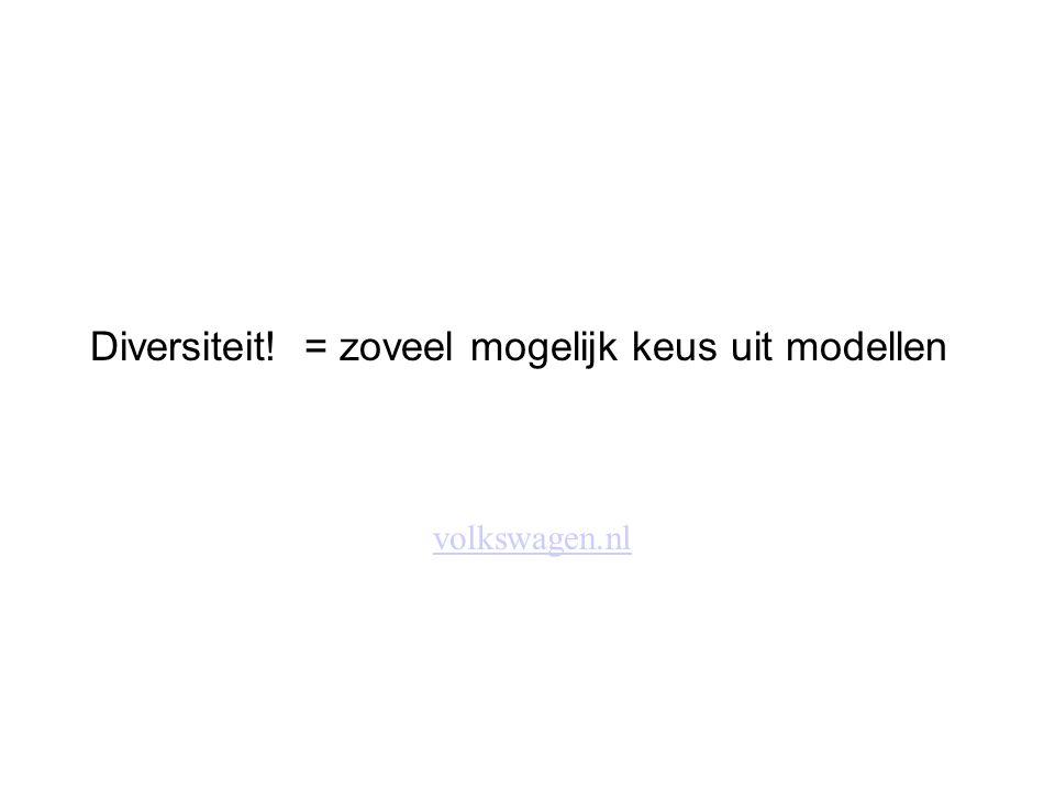 Diversiteit! = zoveel mogelijk keus uit modellen volkswagen.nl