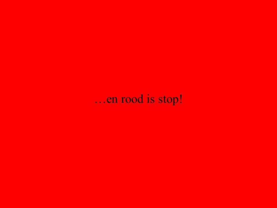 …en rood is stop!
