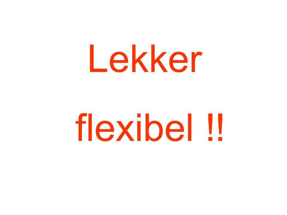Lekker flexibel !!