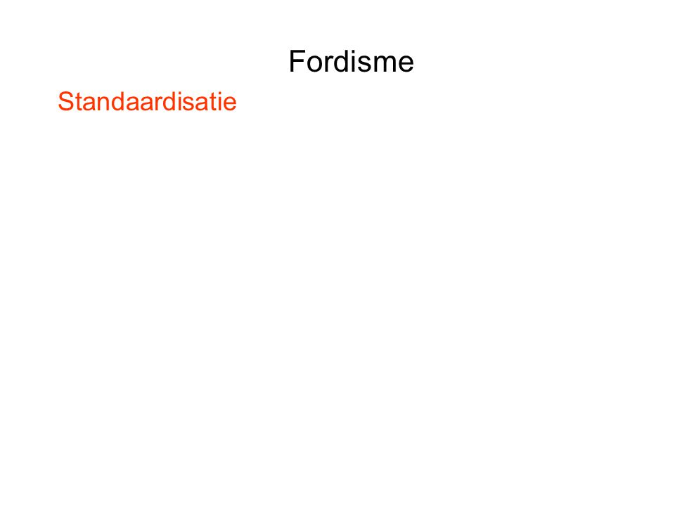 Fordisme Standaardisatie