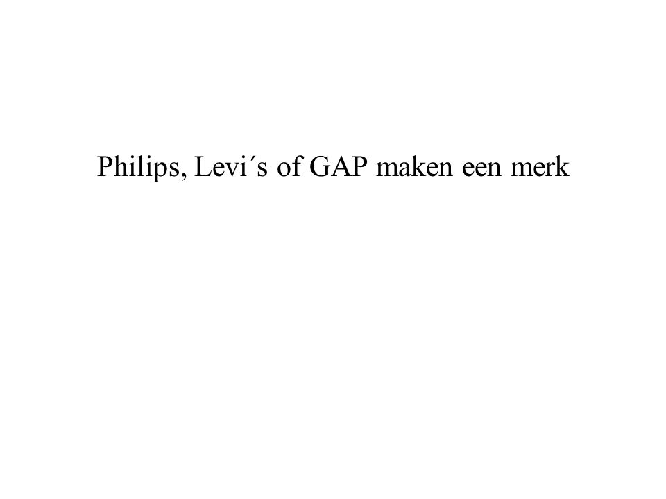 Philips, Levi´s of GAP maken een merk
