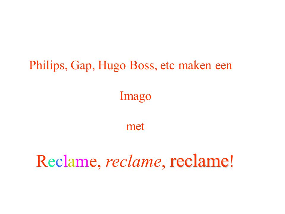 Philips, Gap, Hugo Boss, etc maken een Imago met reclame Reclame, reclame, reclame !