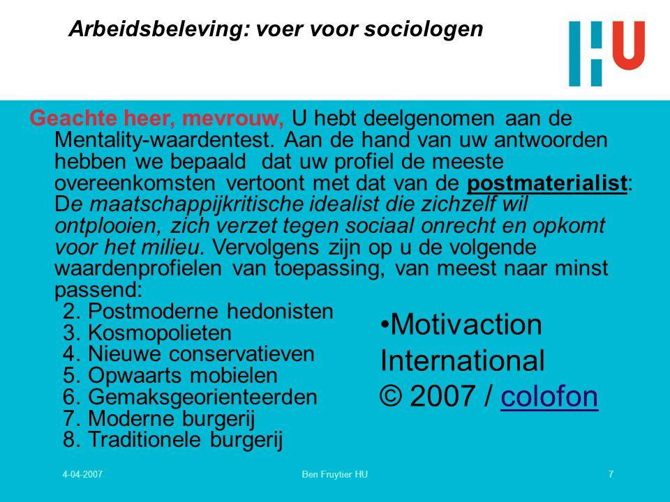 4-04-20078Ben Fruytier HU Methodologische problemen met waardenonderzoek Waargenomen werkelijkheid: opleiding arbeidsgeschiedenis sociaal-econ.milieu Maatstaf: gewenste werkelijkheid Verschil meten Wat boeit werknemers.