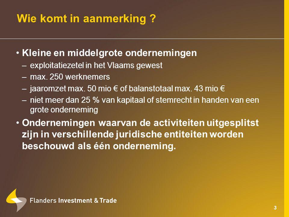 24 Uitnodigen naar Vlaanderen 9.Steun voor de uitnodiging naar Vlaanderen van aankopers en decision makers –volledig dossier indienen uiterlijk 15 kalenderdagen vóór aankomst (hoogdringendheid mogelijk) –enkel voor uitnodiging van aankopers of decision makers buiten de EER –enkel voor nieuwe markten –max.