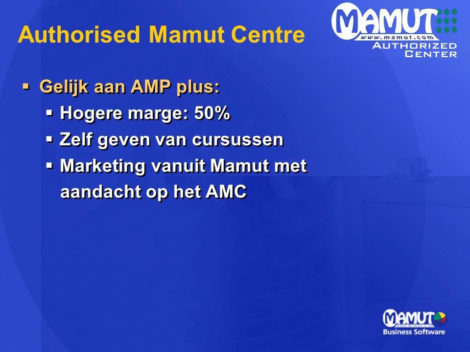  Gelijk aan AMP plus:  Hogere marge: 50%  Zelf geven van cursussen  Marketing vanuit Mamut met aandacht op het AMC  Gelijk aan AMP plus:  Hogere marge: 50%  Zelf geven van cursussen  Marketing vanuit Mamut met aandacht op het AMC Authorised Mamut Centre