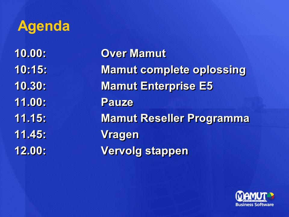 10.00:Over Mamut 10:15:Mamut complete oplossing 10.30:Mamut Enterprise E5 11.00:Pauze 11.15:Mamut Reseller Programma 11.45:Vragen 12.00:Vervolg stappe