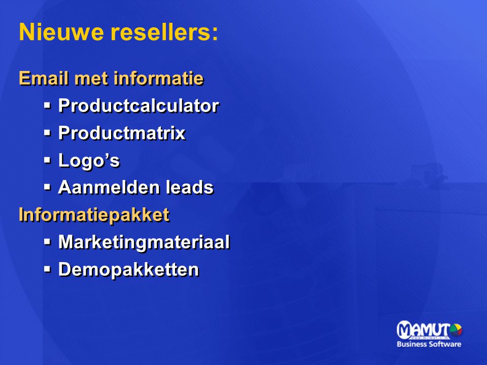 Email met informatie  Productcalculator  Productmatrix  Logo's  Aanmelden leads Informatiepakket  Marketingmateriaal  Demopakketten Email met in