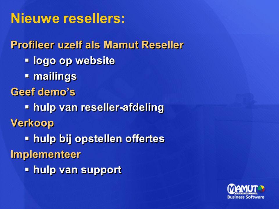 Profileer uzelf als Mamut Reseller  logo op website  mailings Geef demo's  hulp van reseller-afdeling Verkoop  hulp bij opstellen offertes Impleme