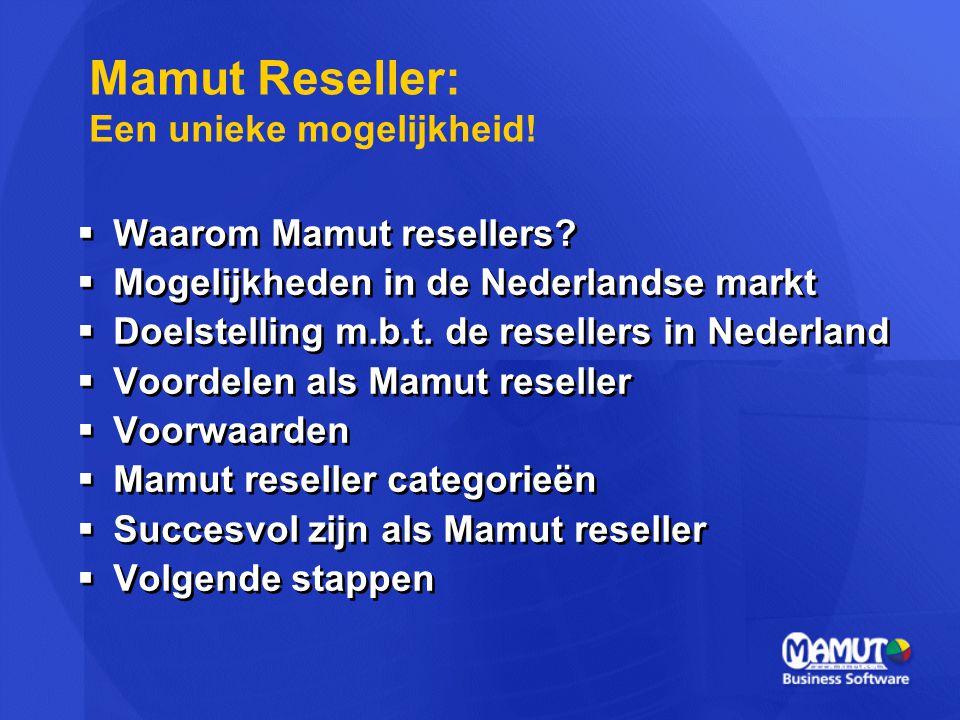  Waarom Mamut resellers?  Mogelijkheden in de Nederlandse markt  Doelstelling m.b.t. de resellers in Nederland  Voordelen als Mamut reseller  Voo