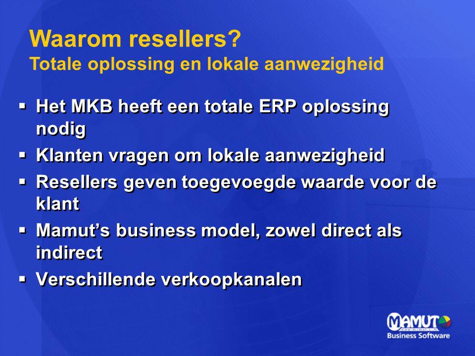  Het MKB heeft een totale ERP oplossing nodig  Klanten vragen om lokale aanwezigheid  Resellers geven toegevoegde waarde voor de klant  Mamut's bu