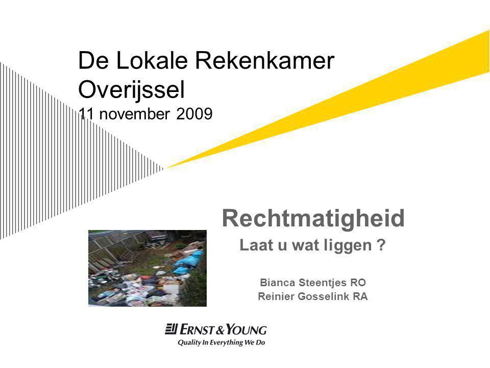Rechtmatigheid Laat u wat liggen ? Bianca Steentjes RO Reinier Gosselink RA De Lokale Rekenkamer Overijssel 11 november 2009