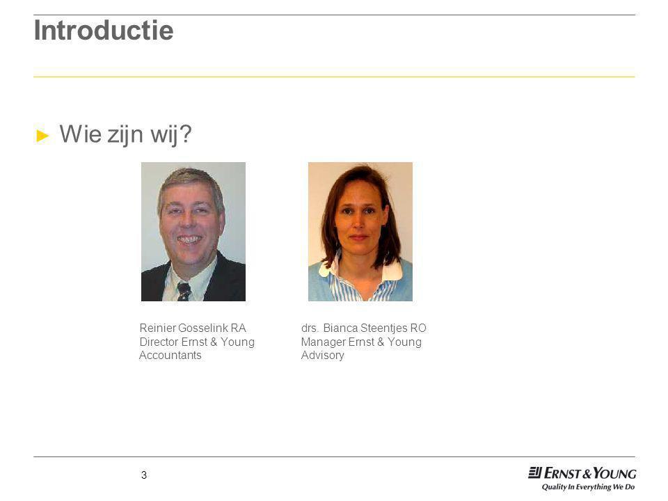 3 Introductie ► Wie zijn wij? Reinier Gosselink RAdrs. Bianca Steentjes RO Director Ernst & YoungManager Ernst & Young AccountantsAdvisory