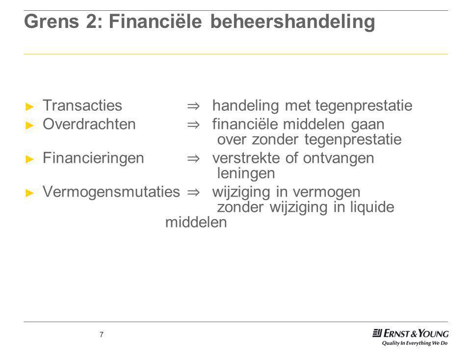 7 Grens 2: Financiële beheershandeling ► Transacties ⇒ handeling met tegenprestatie ► Overdrachten ⇒ financiële middelen gaan over zonder tegenprestat