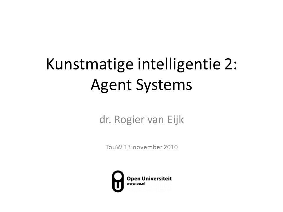 Kunstmatige intelligentie 2: Agent Systems dr. Rogier van Eijk TouW 13 november 2010