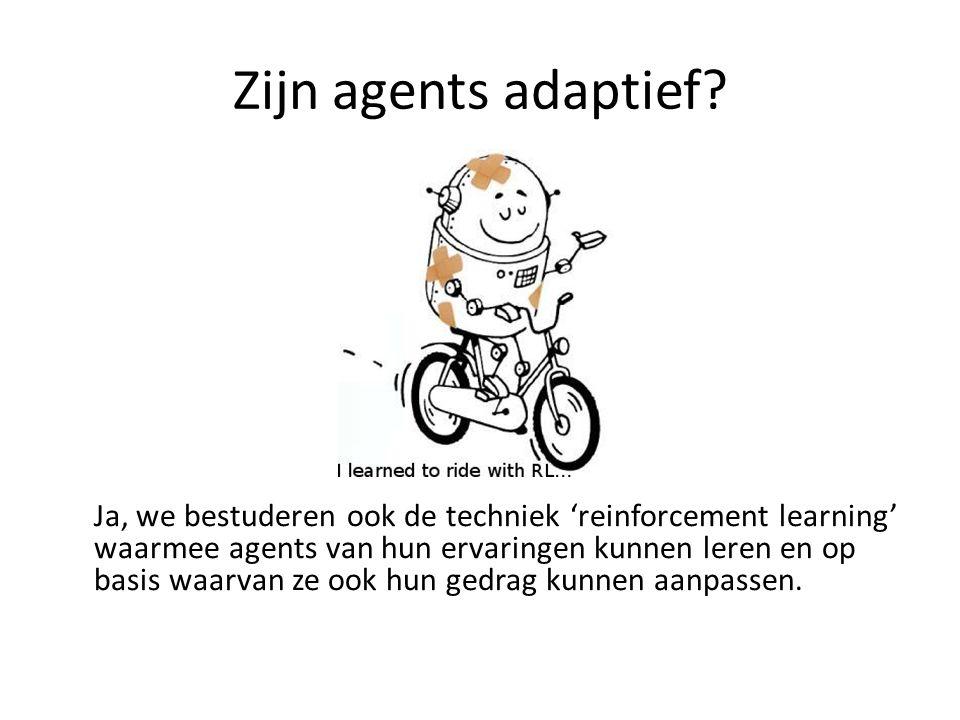 Zijn agents adaptief.