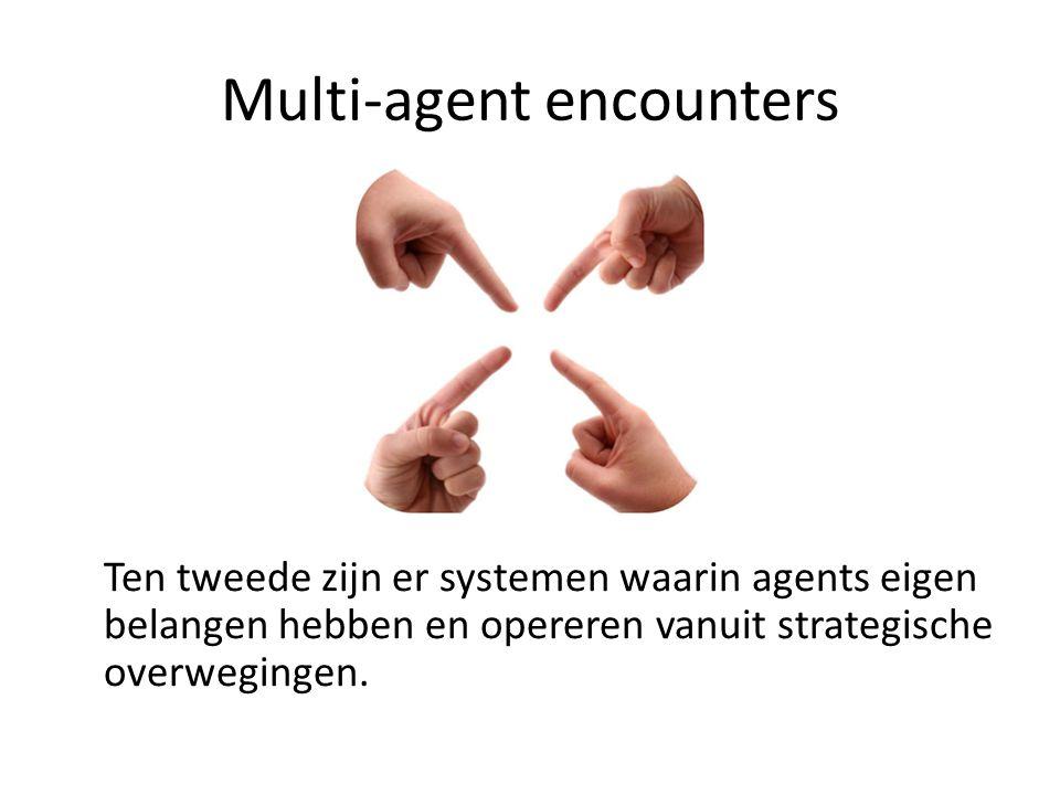 Multi-agent encounters Ten tweede zijn er systemen waarin agents eigen belangen hebben en opereren vanuit strategische overwegingen.