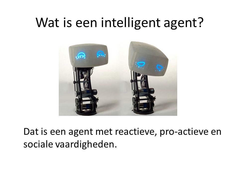 Wat is een intelligent agent Dat is een agent met reactieve, pro-actieve en sociale vaardigheden.