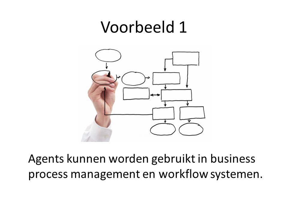 Voorbeeld 1 Agents kunnen worden gebruikt in business process management en workflow systemen.