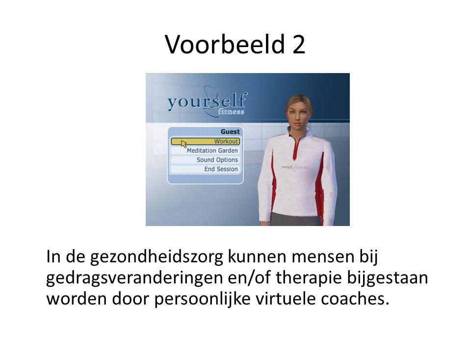 Voorbeeld 2 In de gezondheidszorg kunnen mensen bij gedragsveranderingen en/of therapie bijgestaan worden door persoonlijke virtuele coaches.