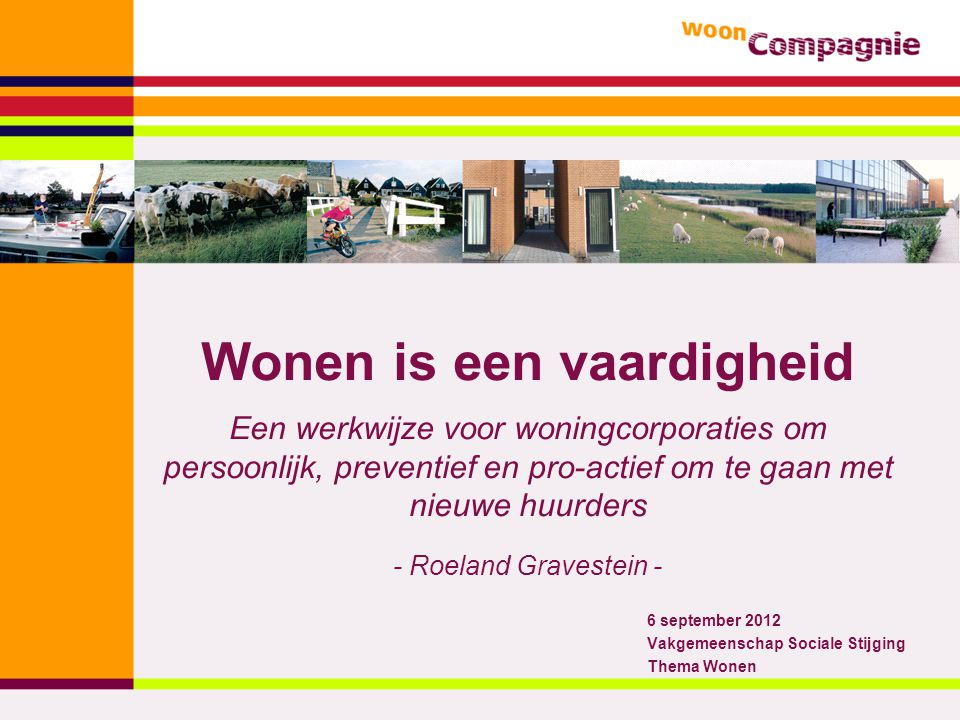 Wonen is een vaardigheid Een werkwijze voor woningcorporaties om persoonlijk, preventief en pro-actief om te gaan met nieuwe huurders - Roeland Graves