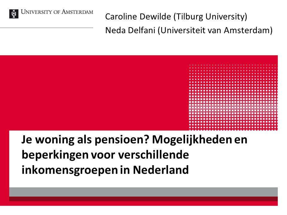Je woning als pensioen? Mogelijkheden en beperkingen voor verschillende inkomensgroepen in Nederland Caroline Dewilde (Tilburg University) Neda Delfan