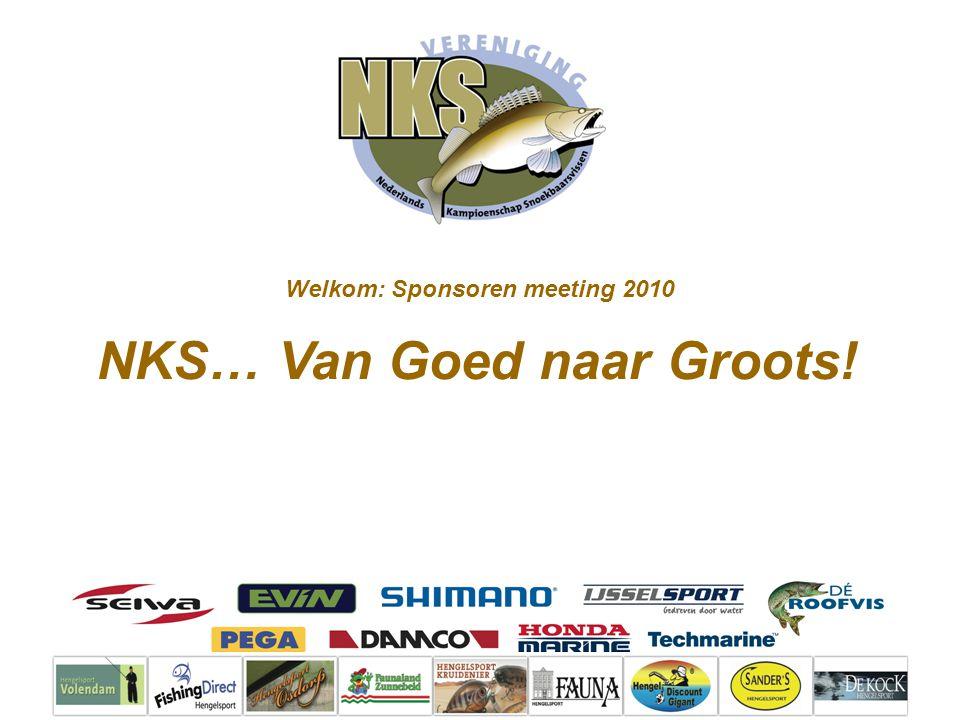 NKS… Van Goed naar Groots! Welkom: Sponsoren meeting 2010