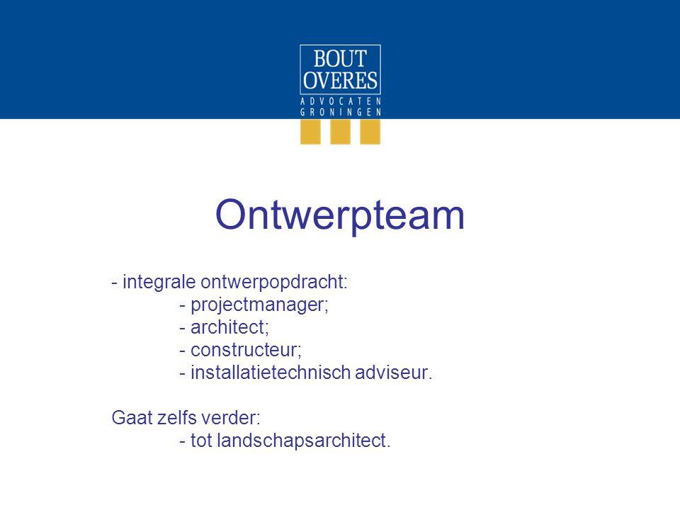 Ontwerpteam - integrale ontwerpopdracht: - projectmanager; - architect; - constructeur; - installatietechnisch adviseur.